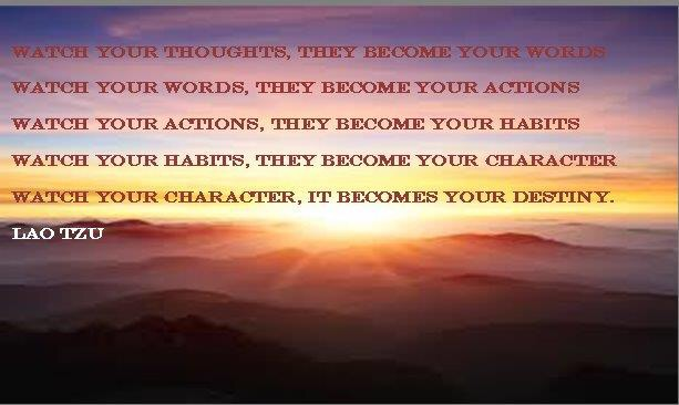 Watch your thoughts, they become your words Lao Tzu