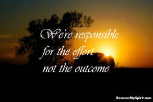 were responsible for the effort not the outcome