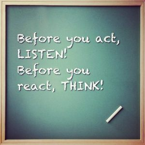 before-you-act-listen-before-you-react-think