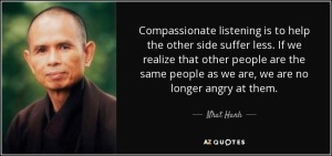 quote-compassionate-listening-is-to-help-the-other-side-suffer-less-if-we-realize-that-other-nhat-hanh-12-31-08