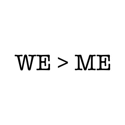 WE > ME